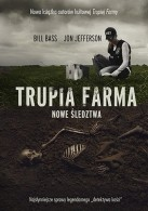 Bill Bass, Jon Jefferson - Trupia Farma. Nowe śledztwa